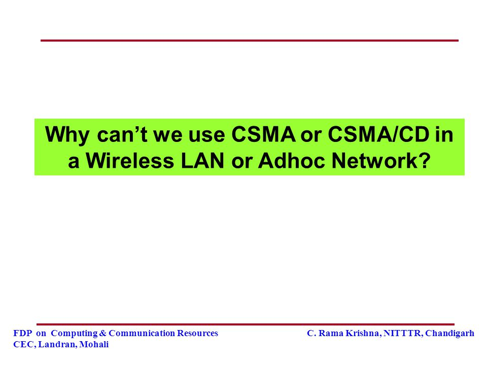 Why can't we use CSMA or CSMA/CD in a Wireless LAN or Adhoc Network