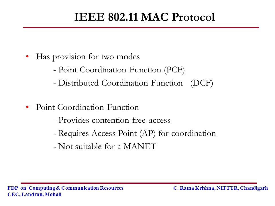 IEEE 802.11 MAC Protocol Has provision for two modes