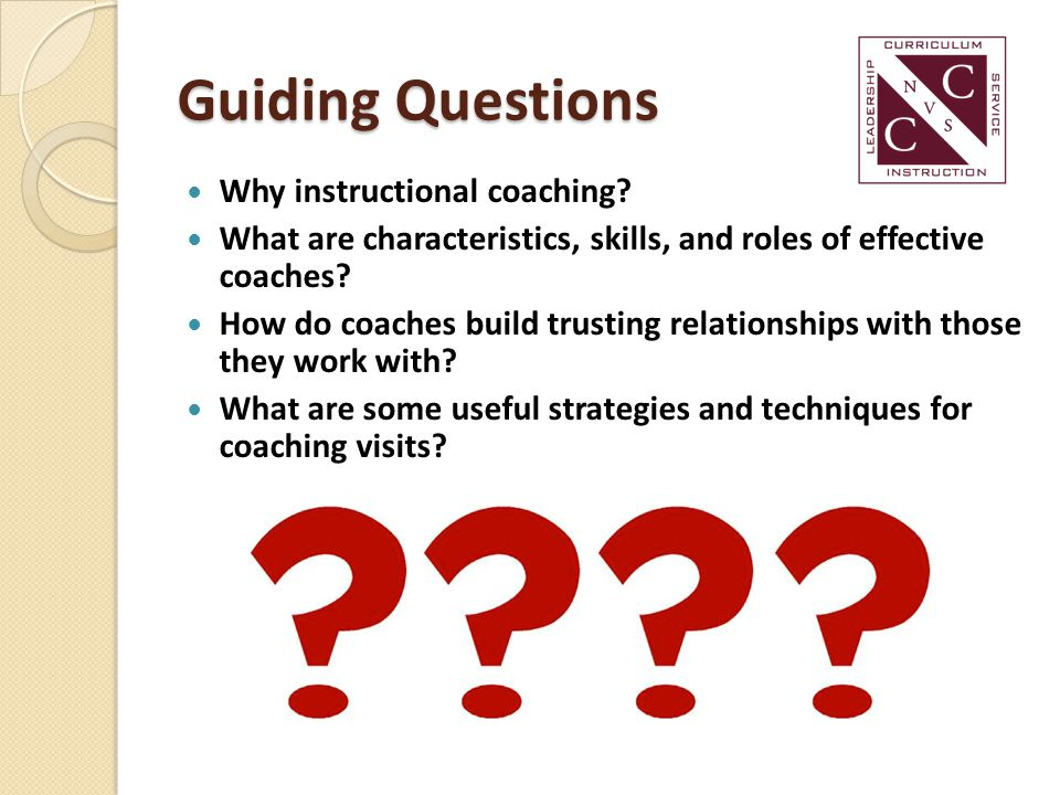 Guiding Questions Why instructional coaching