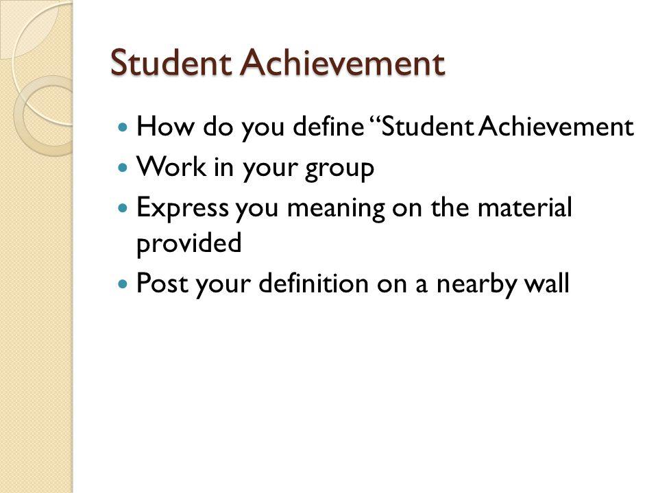 Student Achievement How do you define Student Achievement