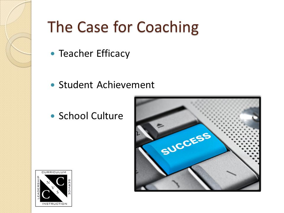 The Case for Coaching Teacher Efficacy Student Achievement