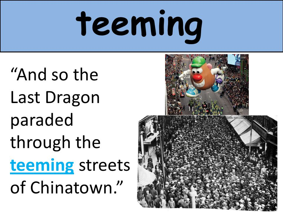 teeming And so the Last Dragon paraded through the teeming streets of Chinatown.