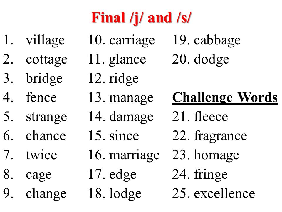 Final /j/ and /s/ village 10. carriage 19. cabbage