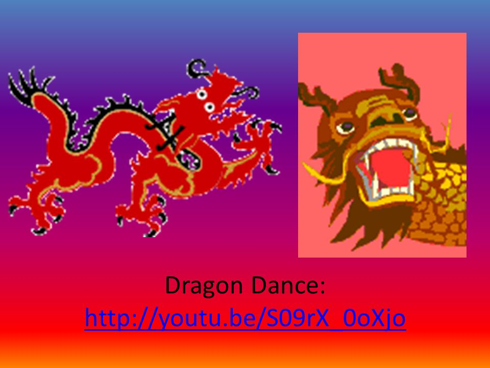 Dragon Dance: http://youtu.be/S09rX_0oXjo
