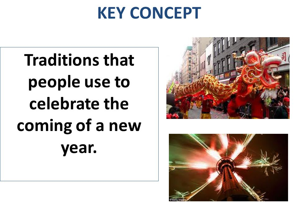 Traditions that people use to celebrate the coming of a new year.