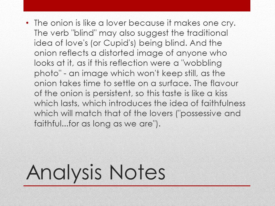The onion is like a lover because it makes one cry