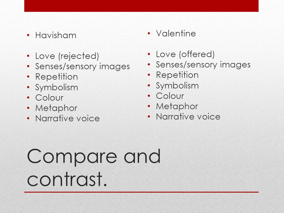 Compare and contrast. Havisham Valentine Love (rejected)