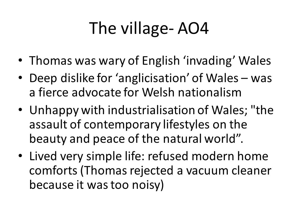 The village- AO4 Thomas was wary of English 'invading' Wales