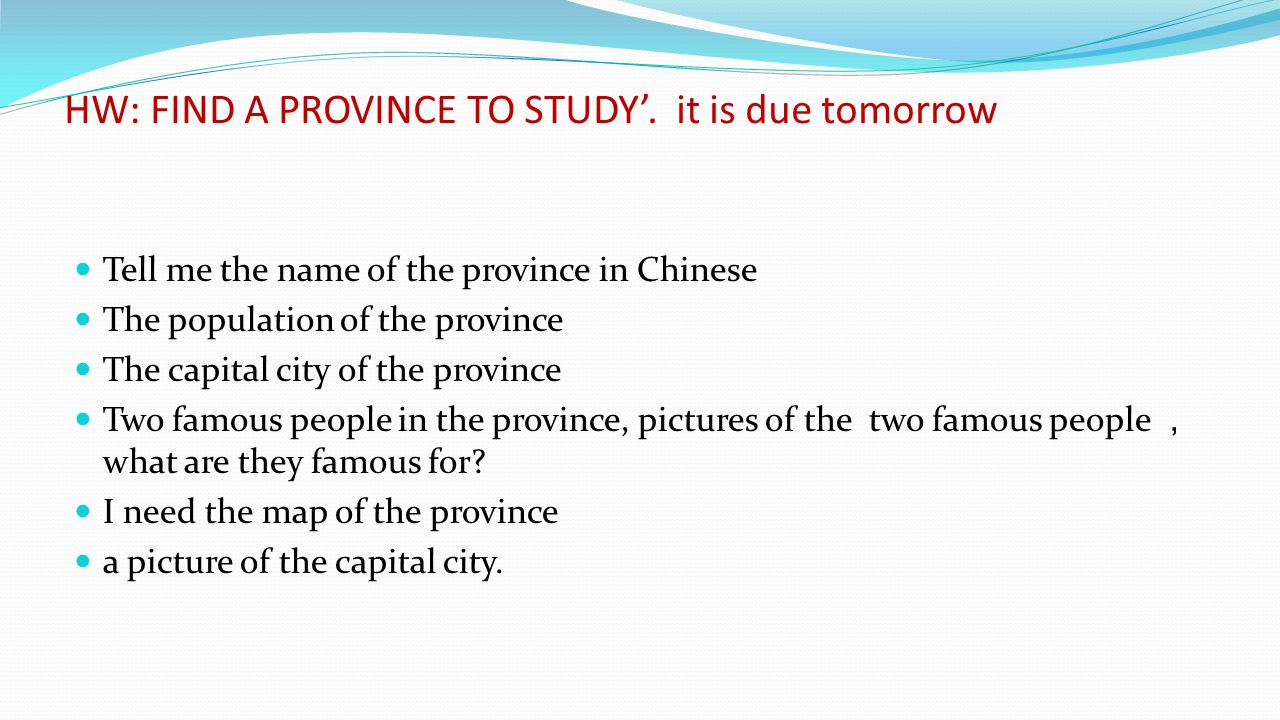 HW: FIND A PROVINCE TO STUDY'. it is due tomorrow
