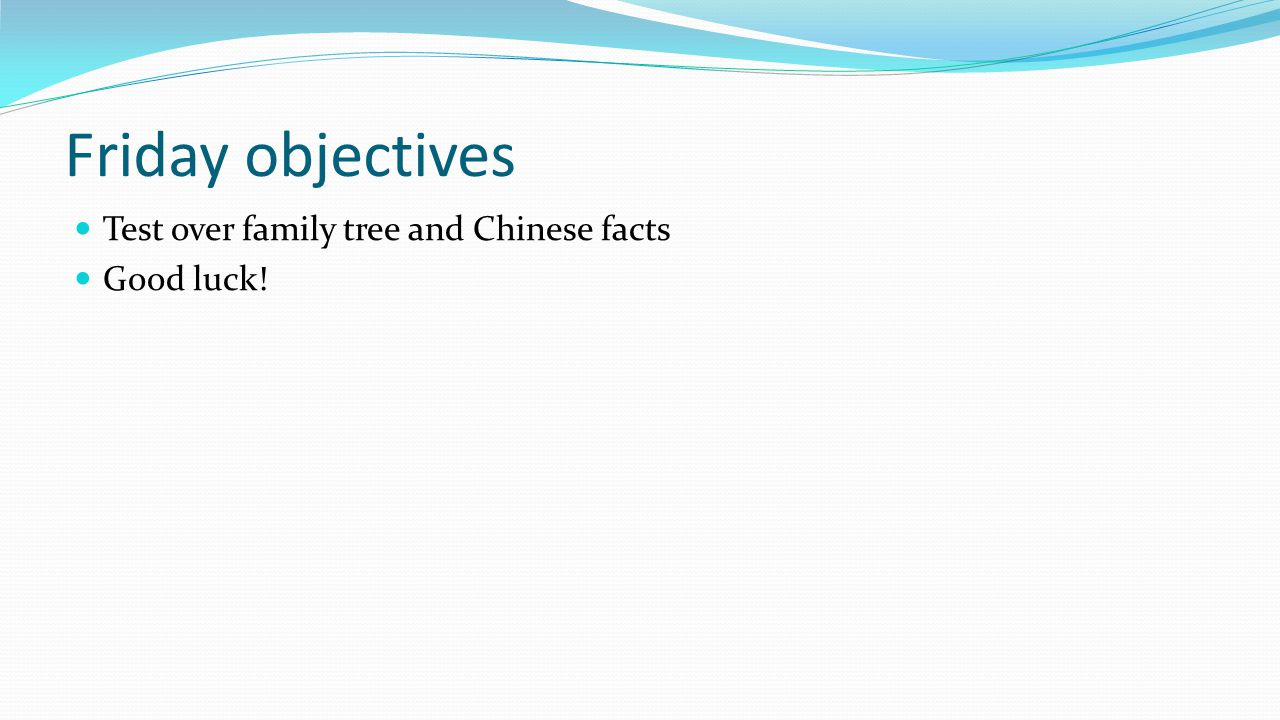 Friday objectives Test over family tree and Chinese facts Good luck!