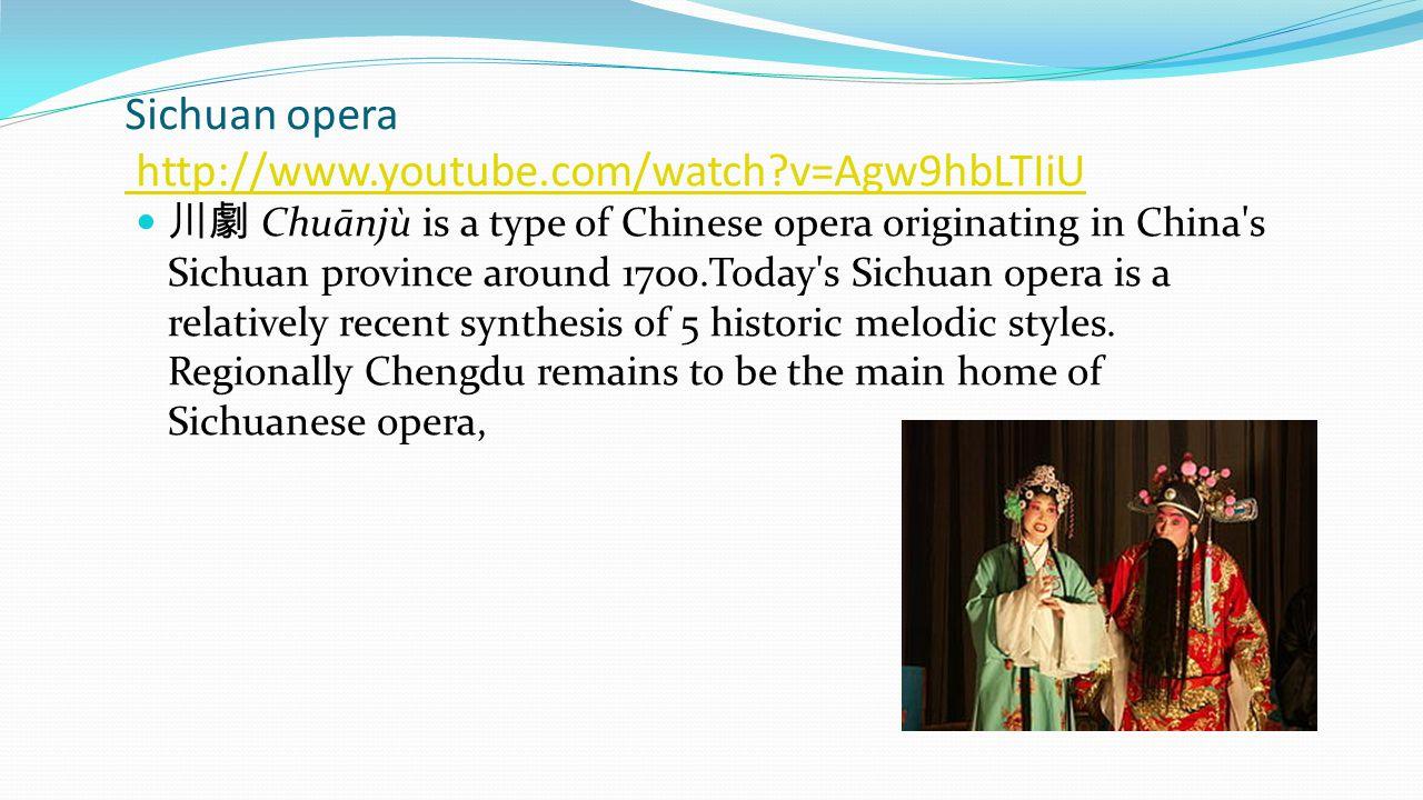Sichuan opera http://www.youtube.com/watch v=Agw9hbLTIiU