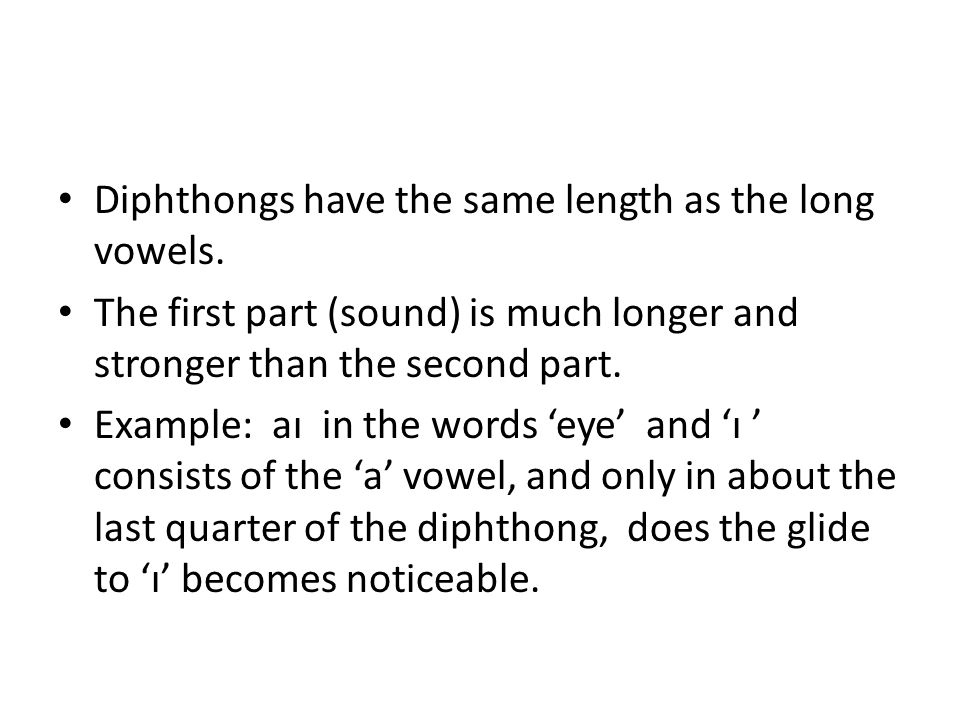 Diphthongs have the same length as the long vowels.