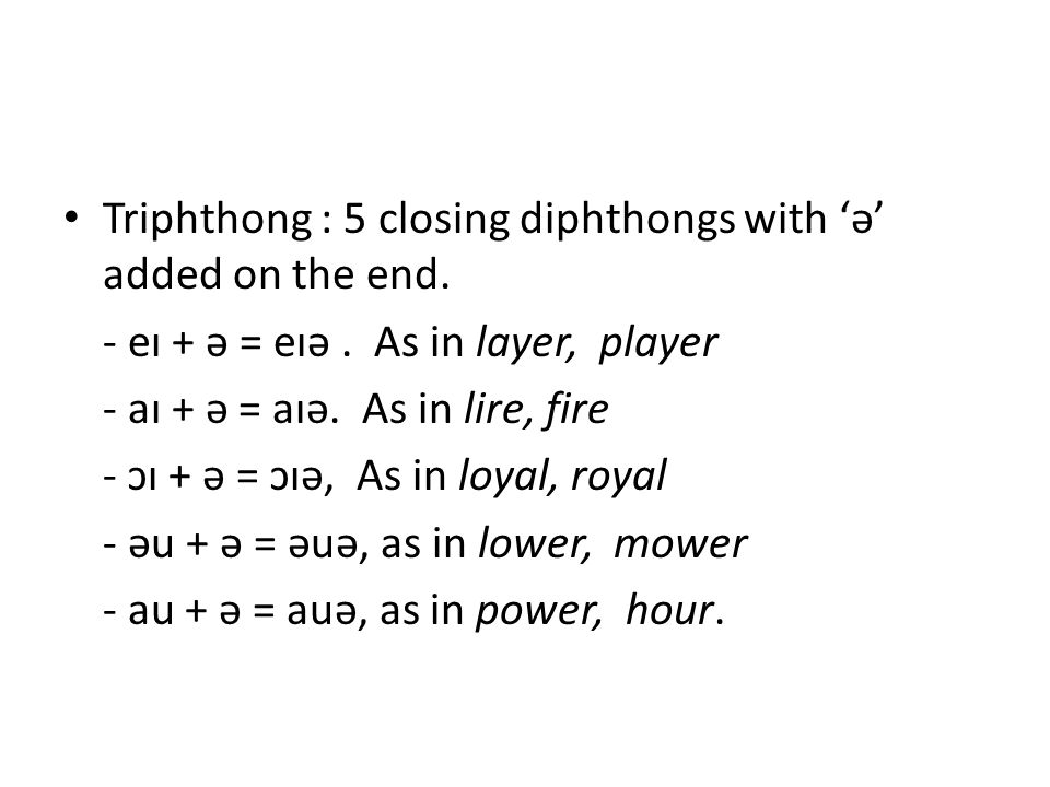 Triphthong : 5 closing diphthongs with 'ə' added on the end.