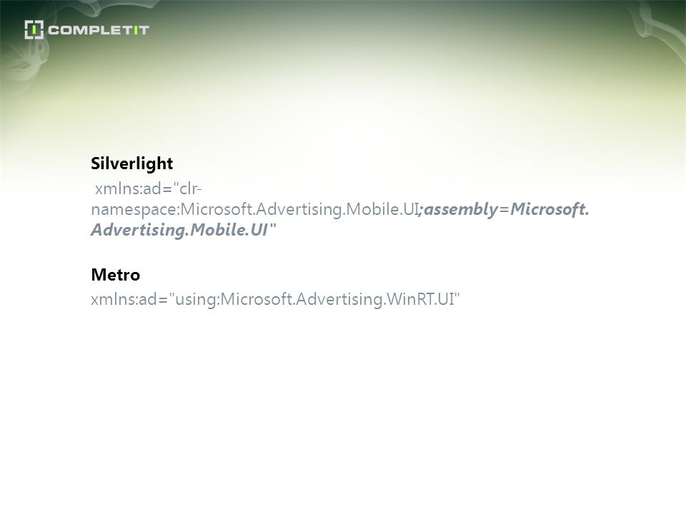 Silverlight xmlns:ad= clr-namespace:Microsoft. Advertising. Mobile