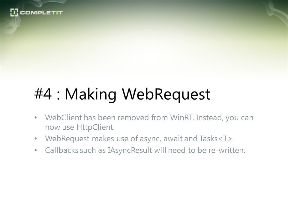 #4 : Making WebRequest WebClient has been removed from WinRT. Instead, you can now use HttpClient.
