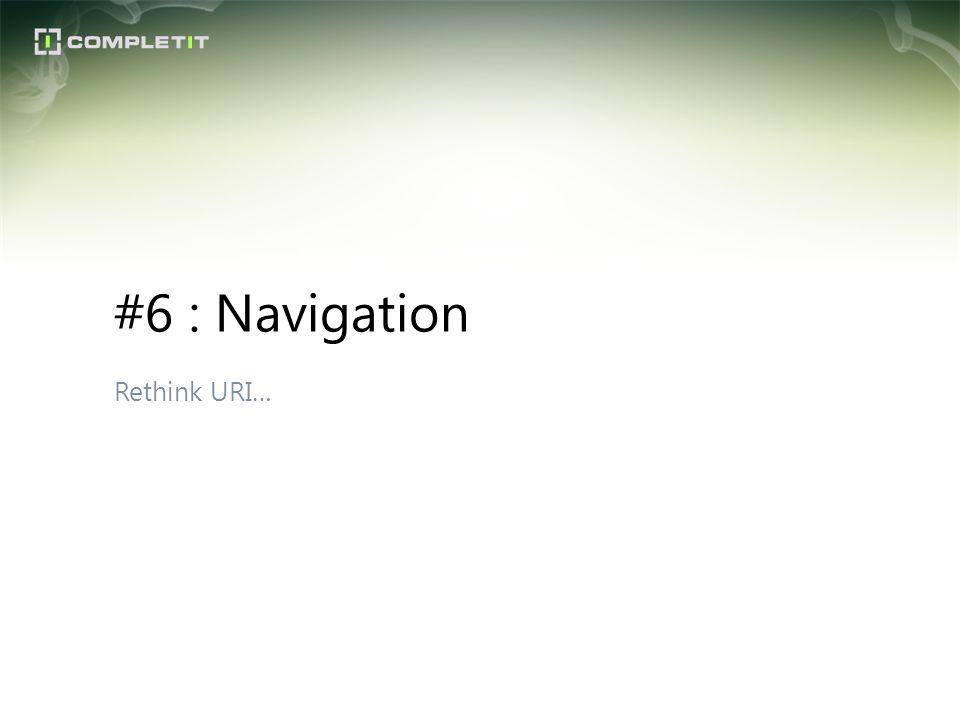 #6 : Navigation Rethink URI…
