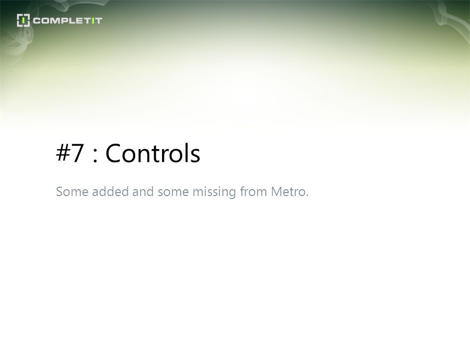 #7 : Controls Some added and some missing from Metro.