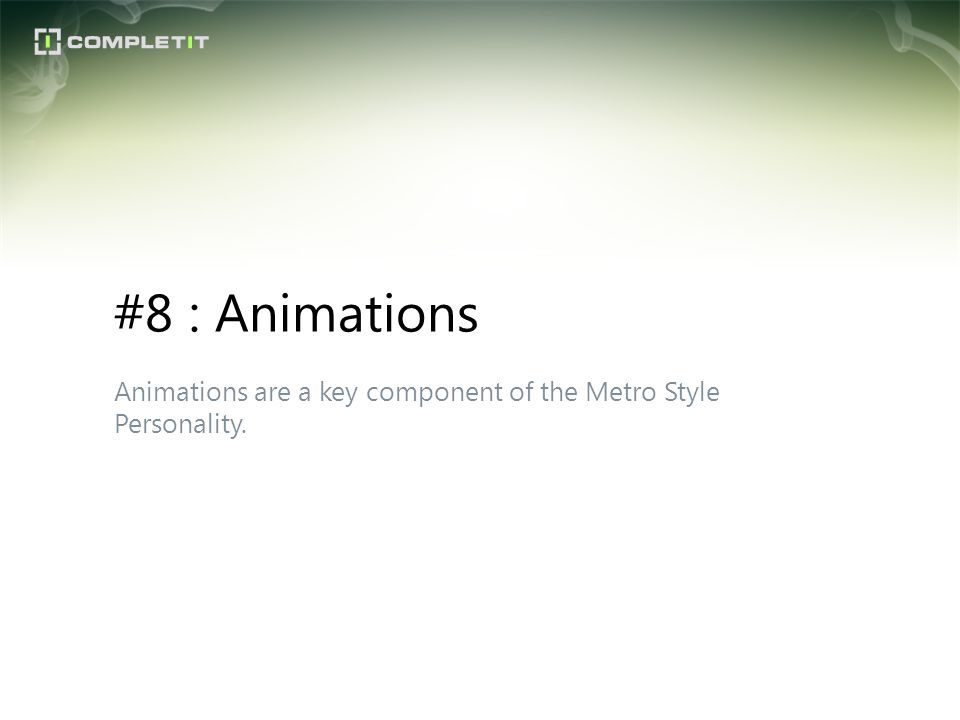 #8 : Animations Animations are a key component of the Metro Style Personality.