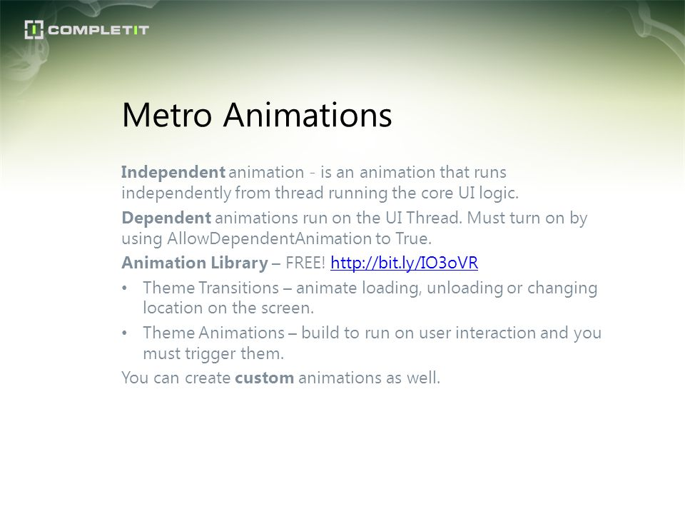 Metro Animations Independent animation - is an animation that runs independently from thread running the core UI logic.