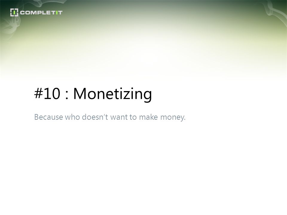 #10 : Monetizing Because who doesn't want to make money.