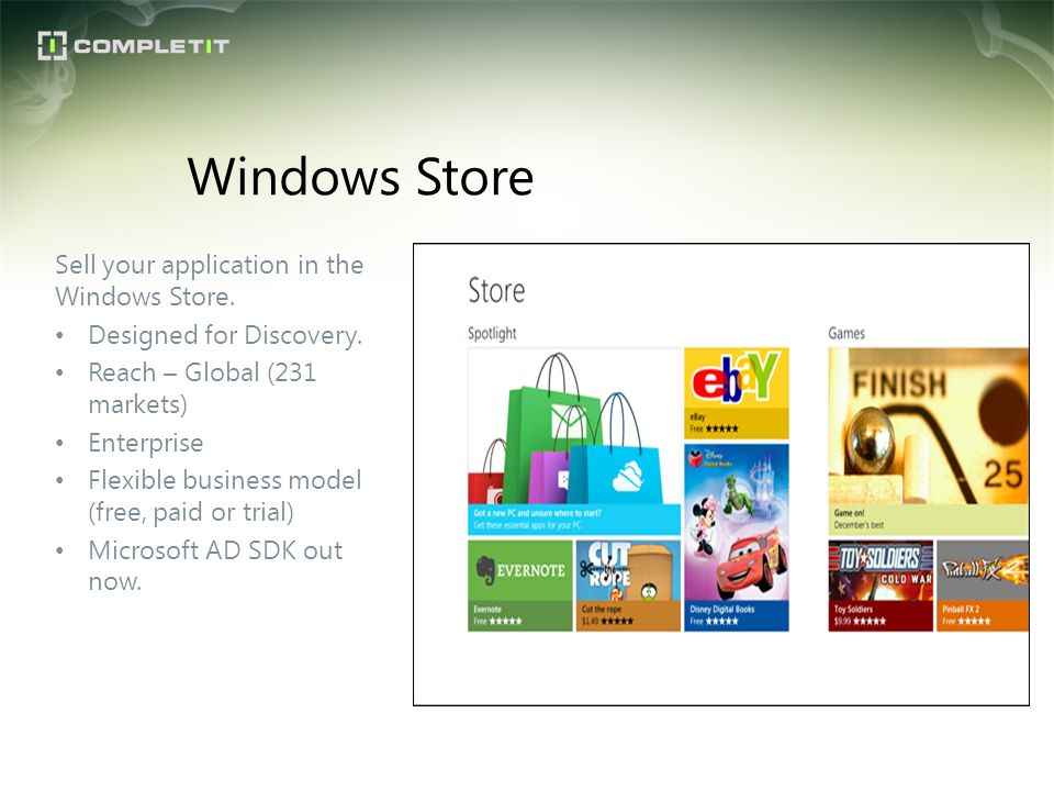 Windows Store Sell your application in the Windows Store.