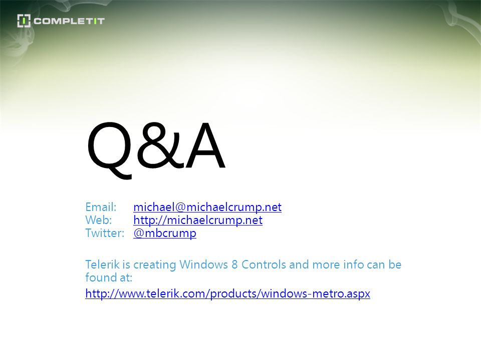 Q&A Email: michael@michaelcrump.net Web: http://michaelcrump.net Twitter: @mbcrump.