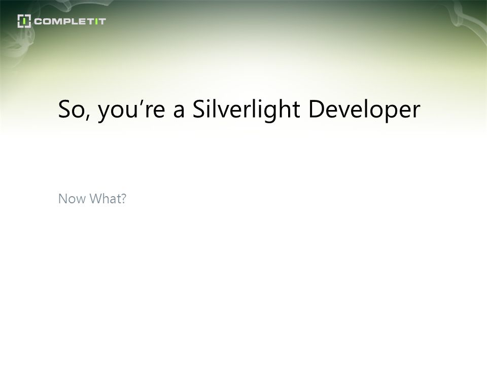 So, you're a Silverlight Developer