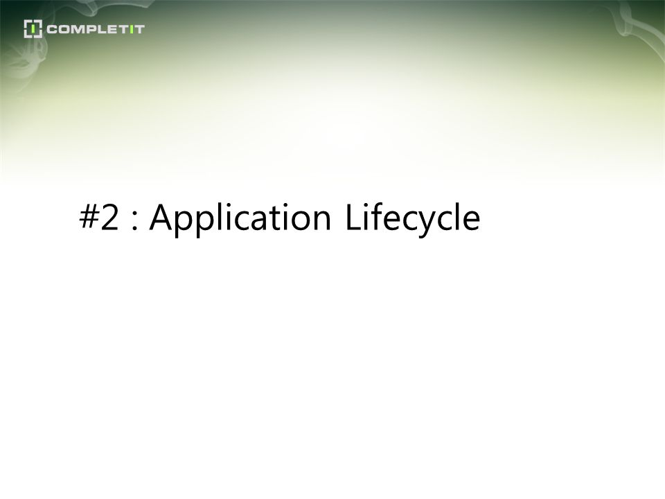 #2 : Application Lifecycle