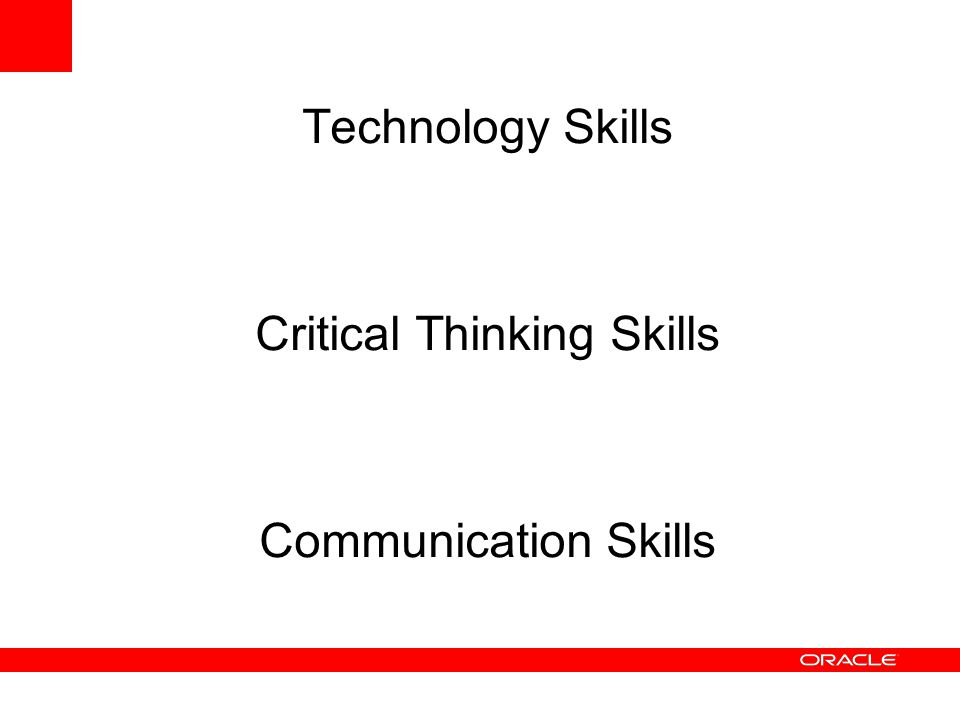Technology Skills Critical Thinking Skills Communication Skills