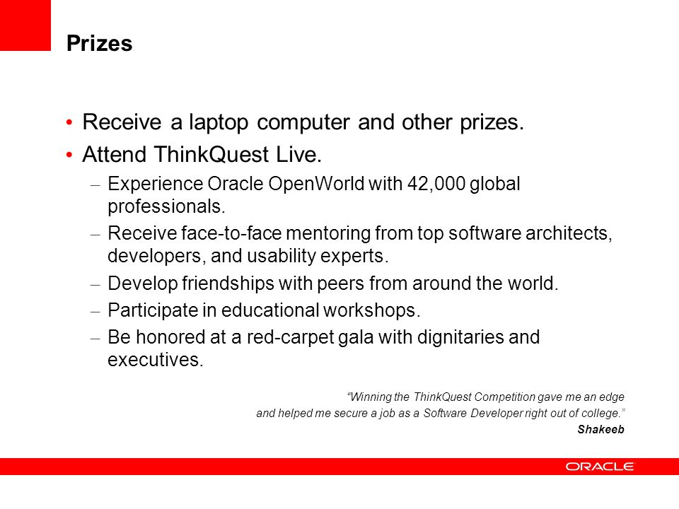 Receive a laptop computer and other prizes. Attend ThinkQuest Live.