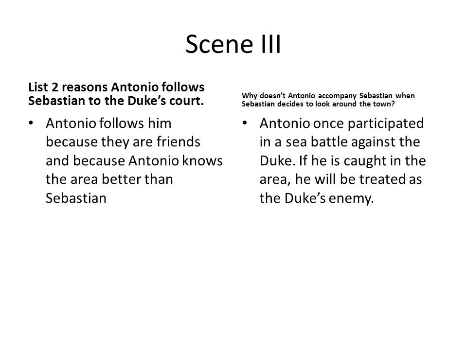 Scene III List 2 reasons Antonio follows Sebastian to the Duke's court.