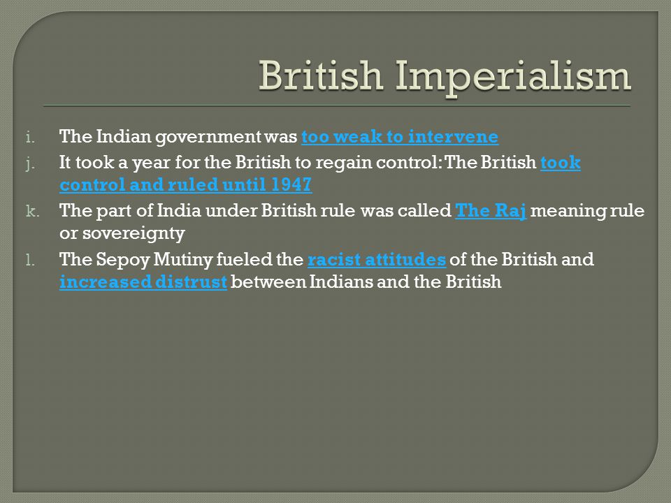 British Imperialism The Indian government was too weak to intervene