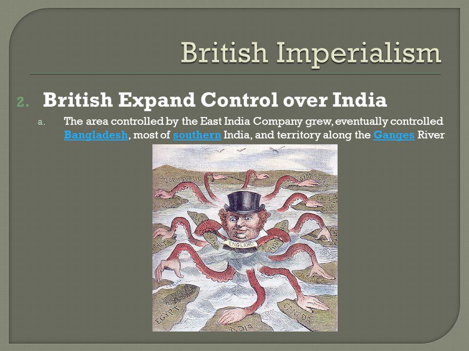 British Imperialism British Expand Control over India