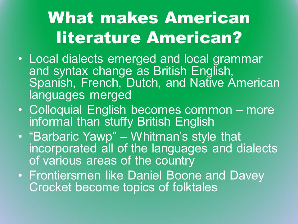 """what makes american literature american Introduction to american literature 2  """"practice makes perfect"""" re-reading is a must, especially with short literary pieces, like short stories and poems."""