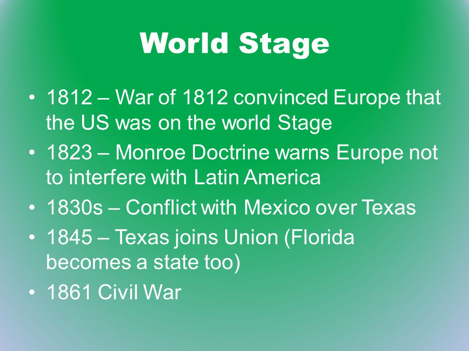 World Stage 1812 – War of 1812 convinced Europe that the US was on the world Stage.