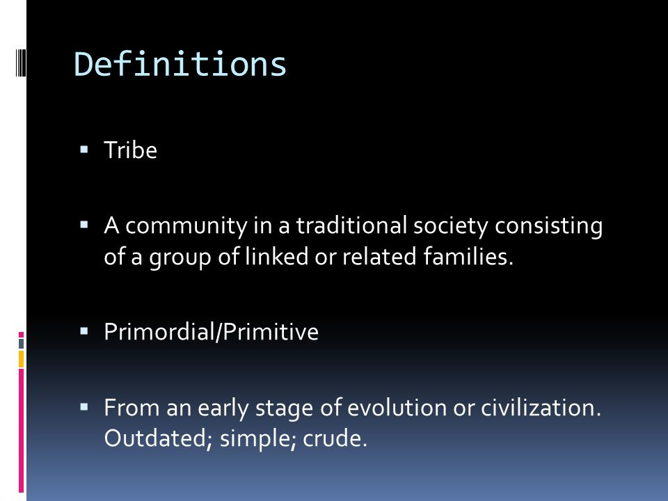 Definitions Tribe. A community in a traditional society consisting of a group of linked or related families.