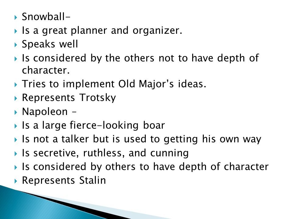 Snowball- Is a great planner and organizer. Speaks well. Is considered by the others not to have depth of character.