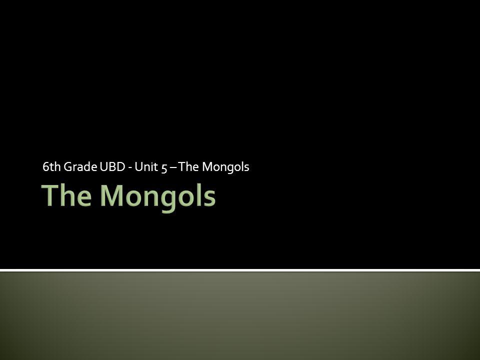 6th Grade UBD - Unit 5 – The Mongols