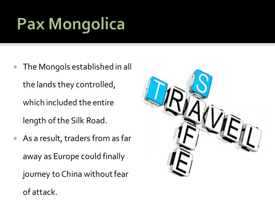 Pax Mongolica The Mongols established in all the lands they controlled, which included the entire length of the Silk Road.