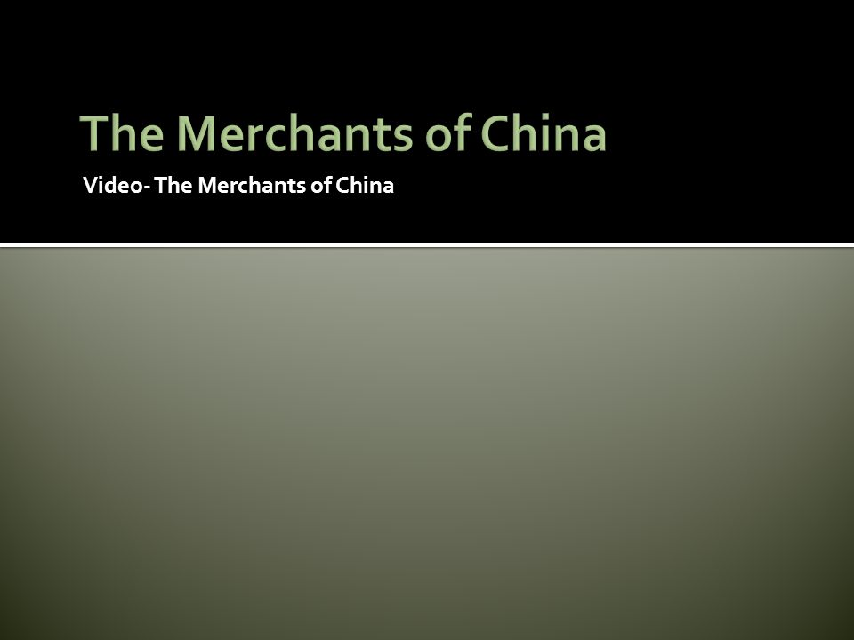 The Merchants of China Video- The Merchants of China