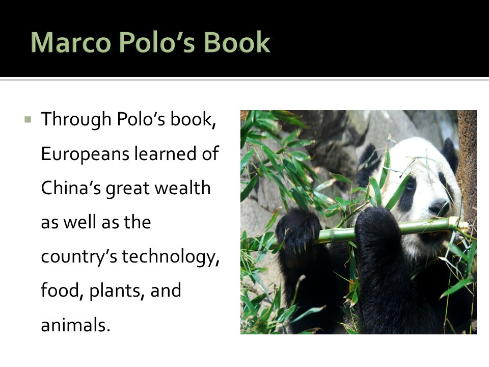 Marco Polo's Book Through Polo's book, Europeans learned of China's great wealth as well as the country's technology, food, plants, and animals.