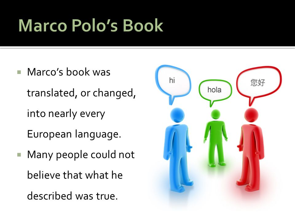 Marco Polo's Book Marco's book was translated, or changed, into nearly every European language.