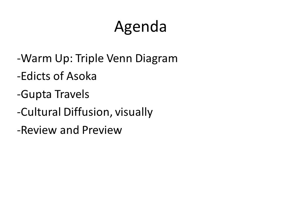 Agenda -Warm Up: Triple Venn Diagram -Edicts of Asoka -Gupta Travels -Cultural Diffusion, visually -Review and Preview