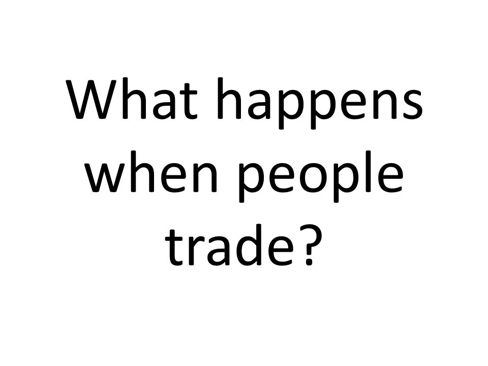 What happens when people trade