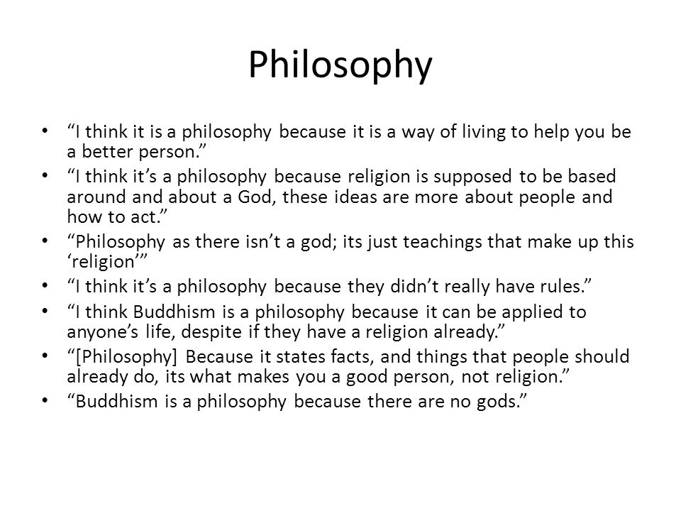 Philosophy I think it is a philosophy because it is a way of living to help you be a better person.