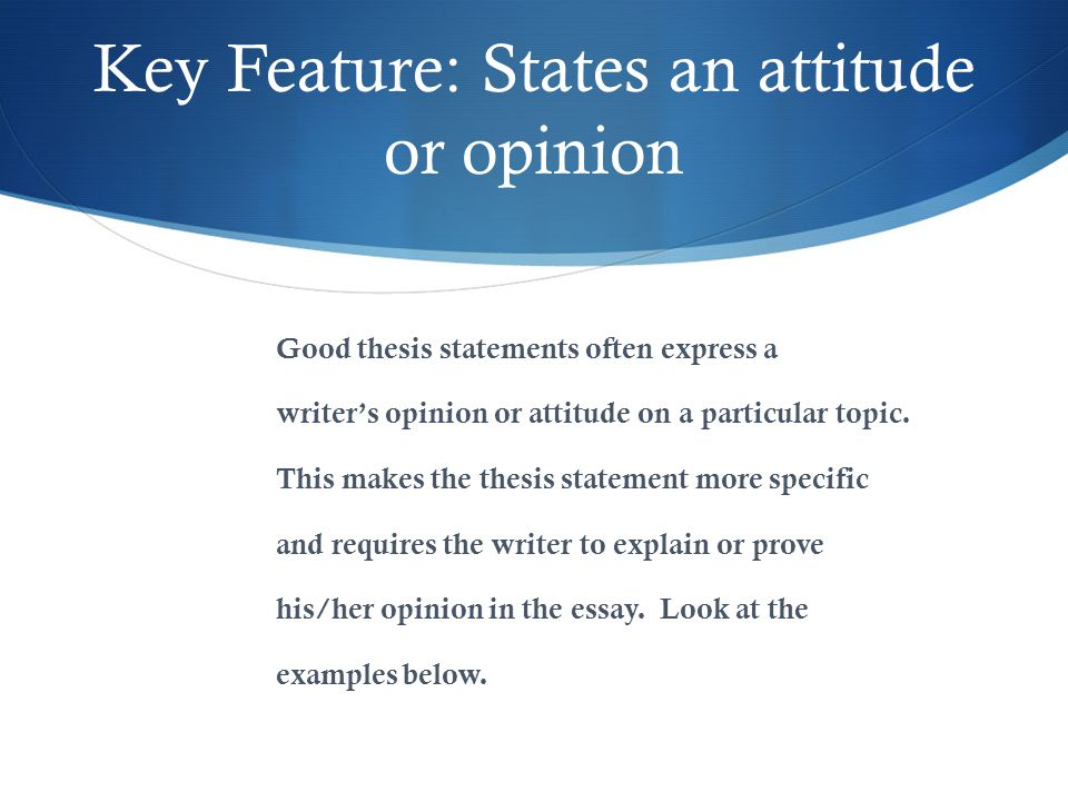 Key Feature: States an attitude or opinion