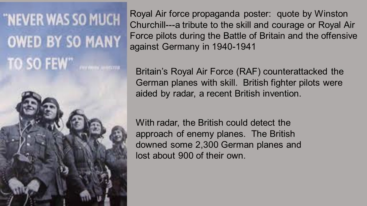Royal Air force propaganda poster: quote by Winston Churchill---a tribute to the skill and courage or Royal Air Force pilots during the Battle of Britain and the offensive against Germany in 1940-1941