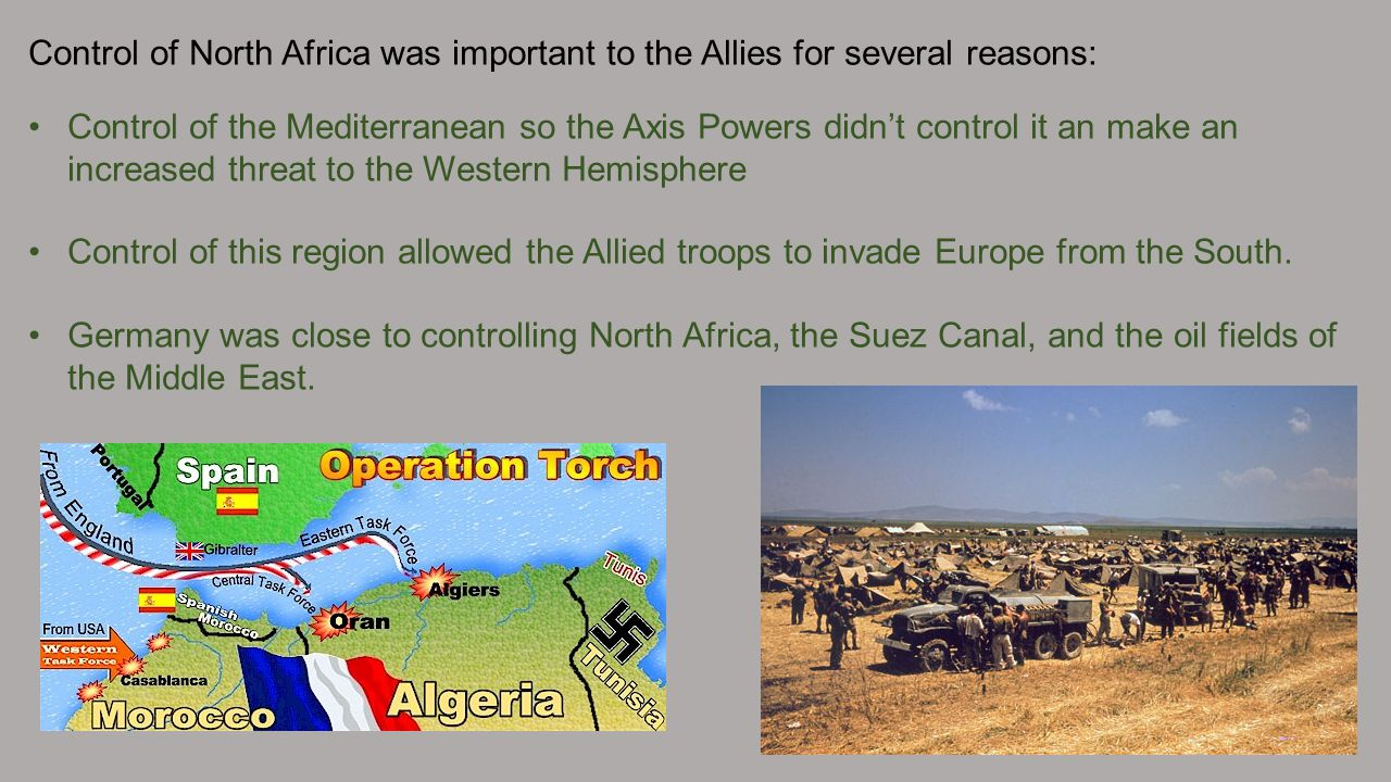 Control of North Africa was important to the Allies for several reasons: