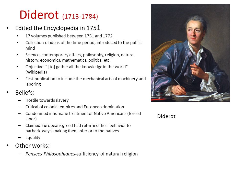 Diderot ( ) Edited the Encyclopedia in 1751 Beliefs: