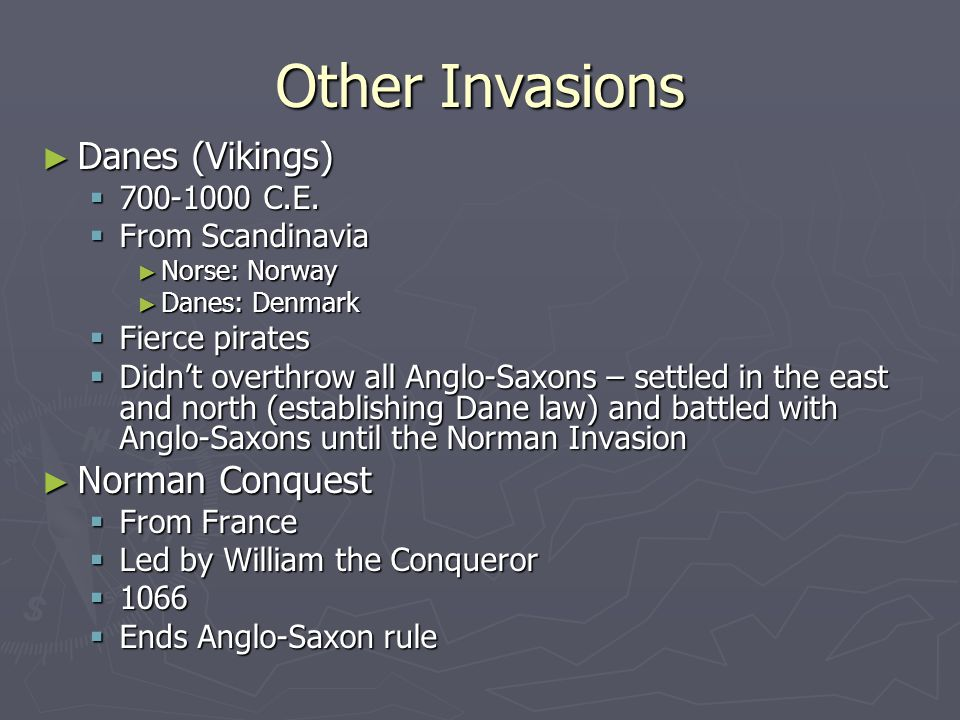Other Invasions Danes (Vikings) Norman Conquest 700-1000 C.E.